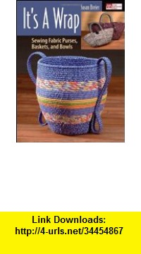 GO Downloads It's a Wrap: Sewing Fabric Purses, Baskets, and Bowls Susan Breier